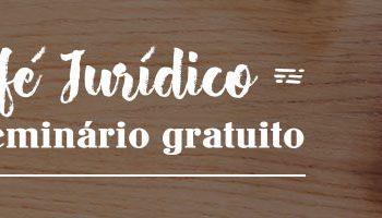 "Confira como foi o primeiro ""Café Jurídico"", o webseminário do Jurídico Certo"