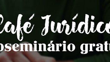 Café Jurídico #2: Assista à segunda edição do nosso webseminário